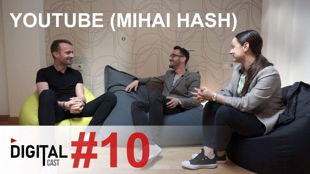 #DigitalCast-10-Youtube (cu Mihai Hash)