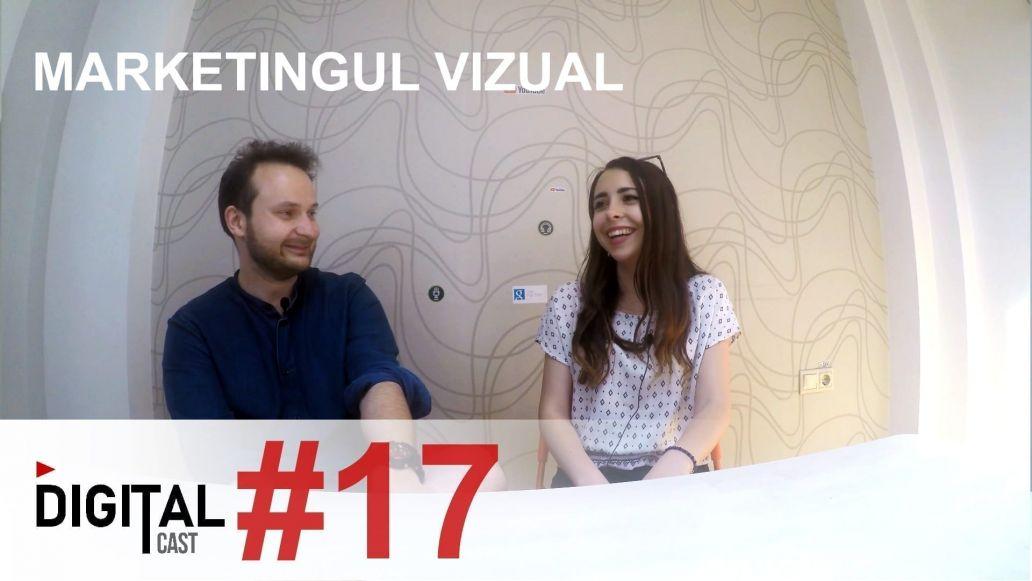 🎬 Marketing-ul vizual - DigitalCast 17 2